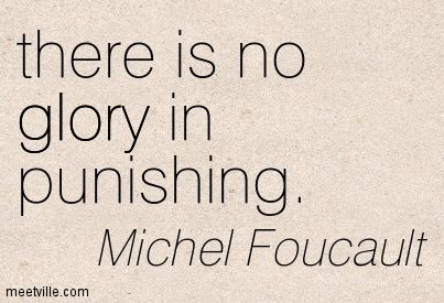 """There is no glory in punishing."" Michel Foucault, sociologist. #sociology #quote #socialscience"