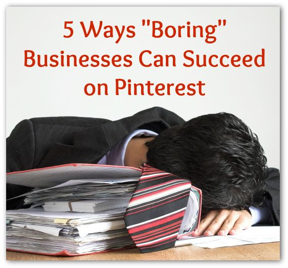 "5 Ways ""Boring"" Businesses Can Succeed on #Pinterest #socialmedia #marketing"