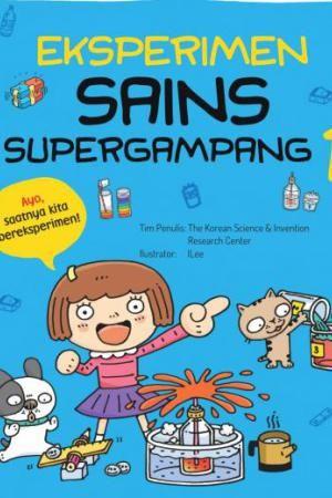 Eksperimen Sains Supergampang 1  Setelah membaca buku keren ini, kalian pasti bisa melakukan eksperimen sains supergampang seperti di bawah ini.