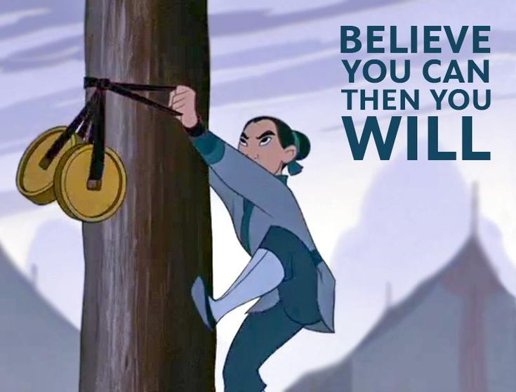 Because I love Mulan. And this is the best scene in the whole movie...well, except for two or three others. And the sentiment is good, because accomplishment is 80-90% positive thinking and will power. Like in martial arts.