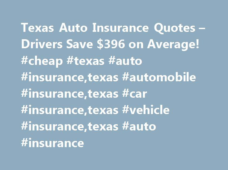Texas Auto Insurance Quotes – Drivers Save $396 on Average! #cheap #texas #auto #insurance,texas #automobile #insurance,texas #car #insurance,texas #vehicle #insurance,texas #auto #insurance http://san-francisco.remmont.com/texas-auto-insurance-quotes-drivers-save-396-on-average-cheap-texas-auto-insurancetexas-automobile-insurancetexas-car-insurancetexas-vehicle-insurancetexas-auto-insurance/  # Texas Auto Insurance Quotes Cheapest Rates from $29/mo Texas Auto Insurance Quotes Cheapest Rates…