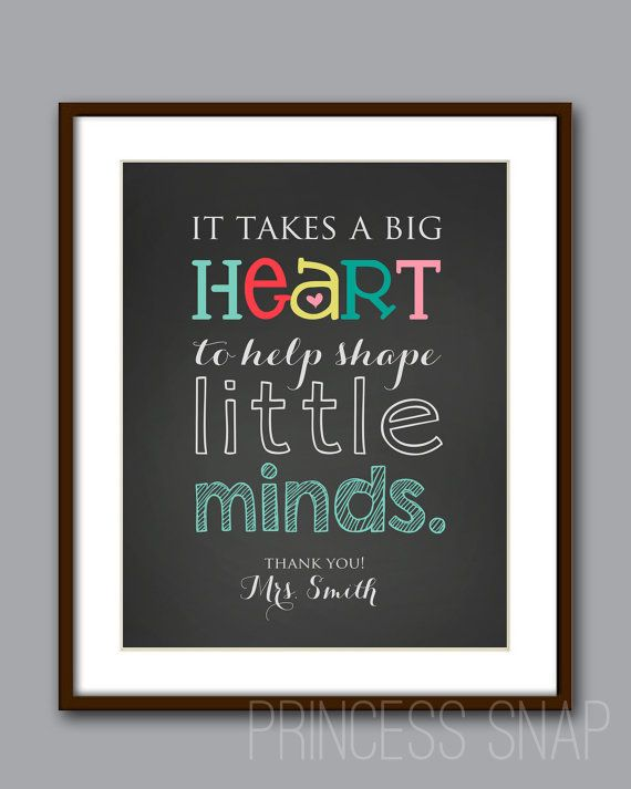 "Teacher Gift - ""It Takes a Big Heart to Teach Little Minds"" CHALKBOARD Style Printable for Teacher Gift- 8x10 JPG Digital File on Etsy, $7.00"