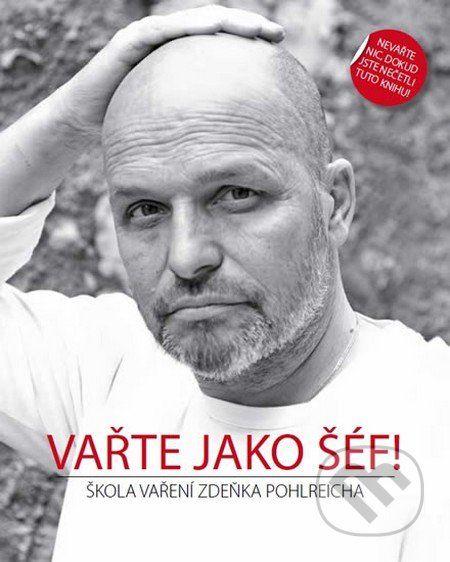 Vařte jako šéf! - Zdeněk Pohlreich