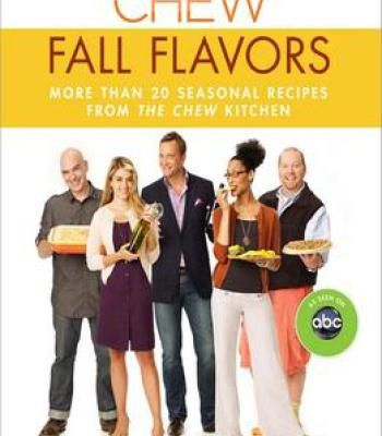 The Chew: Fall Flavors: More Than 20 Seasonal Recipes From The Chew Kitchen PDF