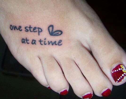 "This is a precious meaningful tattoo, ""one step at a time <3"""