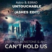 Astro & B3RAO,Husman, Renstone & ANG - Untouchable Vs Cant Hold Us (ASHES EDIT) by Owsla Mixer>>>(Ashes Edit) on SoundCloud