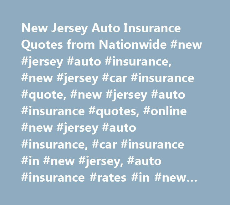 New Jersey Auto Insurance Quotes from Nationwide #new #jersey #auto #insurance, #new #jersey #car #insurance #quote, #new #jersey #auto #insurance #quotes, #online #new #jersey #auto #insurance, #car #insurance #in #new #jersey, #auto #insurance #rates #in #new #jersey http://missouri.remmont.com/new-jersey-auto-insurance-quotes-from-nationwide-new-jersey-auto-insurance-new-jersey-car-insurance-quote-new-jersey-auto-insurance-quotes-online-new-jersey-auto-insurance-car/  # New Jersey Auto…