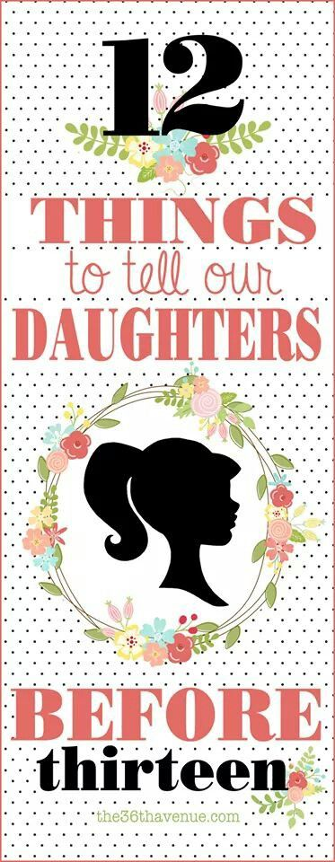13 things to tell your daughter http://www.the36thavenue.com/2012/08/12-things-to-tell-our-daughters-before-13.html