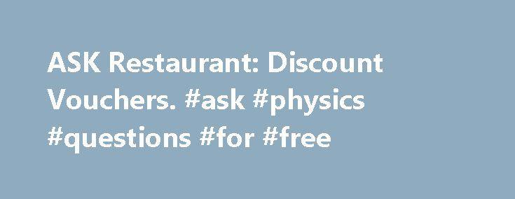 ASK Restaurant Discount Vouchers #ask #physics #questions #for - free discount vouchers