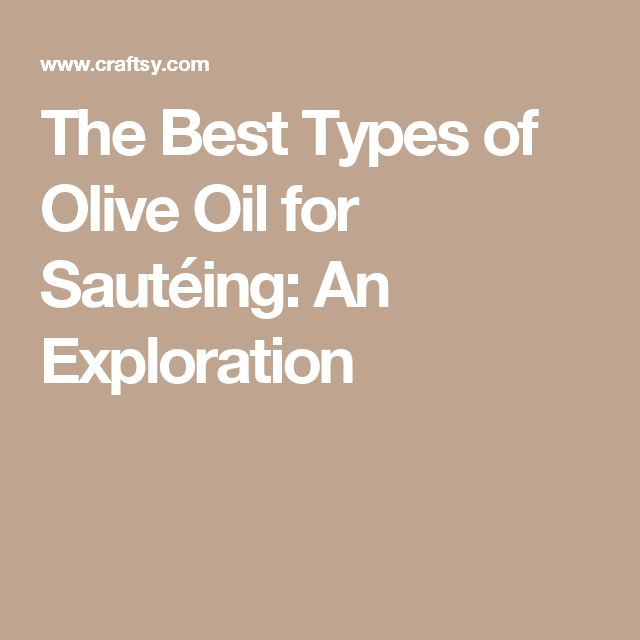 The Best Types of Olive Oil for Sautéing: An Exploration