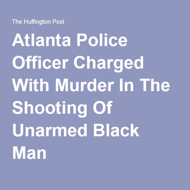 Atlanta Police Officer Charged With Murder In The Shooting Of Unarmed Black Man
