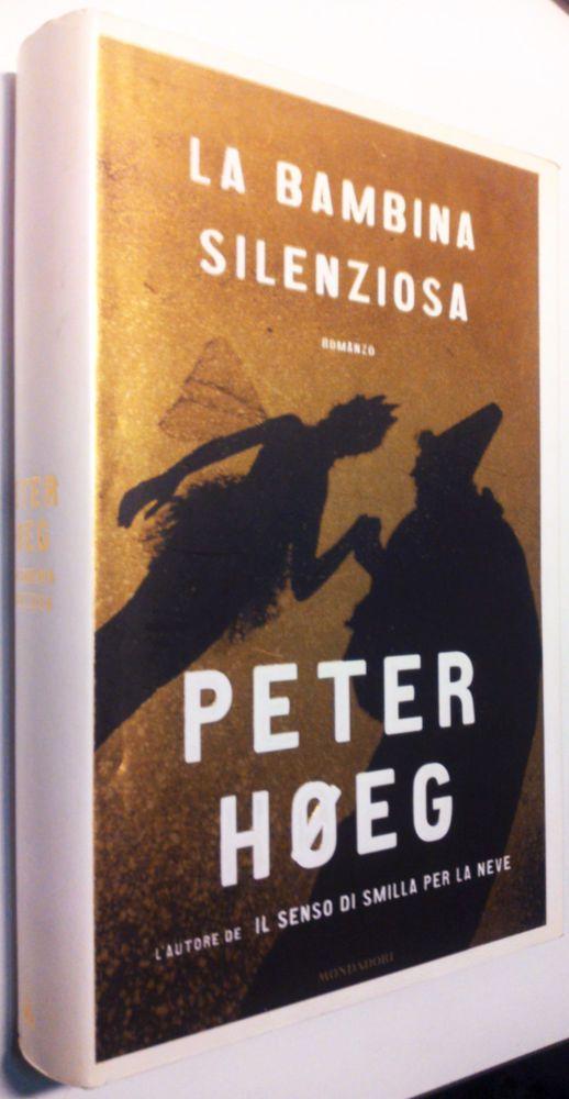 Peter Hoeg_LA BAMBINA SILENZIOSA(DEN STILLE PIGE) 1°Ediz. Mondadori/Omnibus 2006