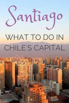 Santiago: What to do in Chile's Capital