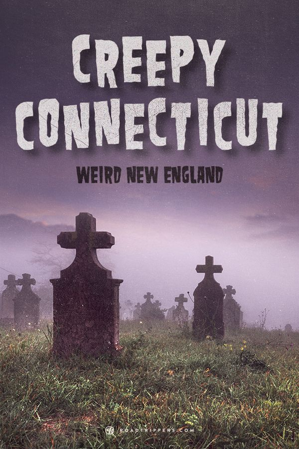 Connecticut has a rich history the dark and creepy.