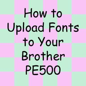 Prep at the Beach: How to download fonts to your Brother PE500