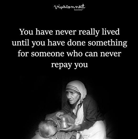 You have never really lived until you have done something for someone who can never repay you #QuoteOfTheDay