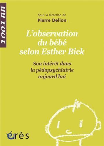 L'observation directe du bébé selon Esther Bick : Son intérêt dans la pédopsychiatrie aujourd'hui de Pierre Delion http://www.amazon.fr/dp/2749203538/ref=cm_sw_r_pi_dp_NLi6ub0J2CDXN