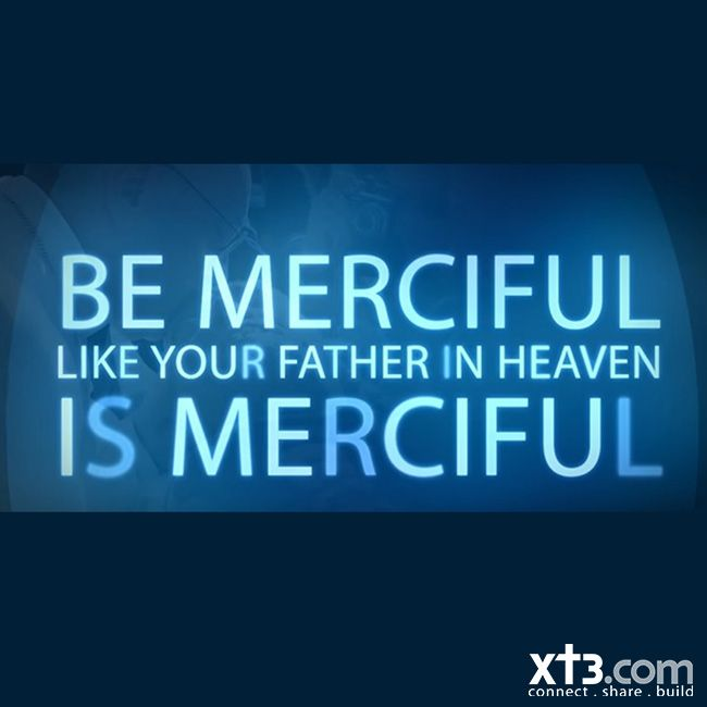 Who do you need to show mercy to today?
