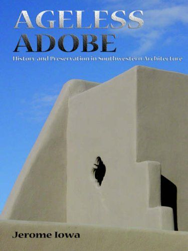 Ageless adobe : history and preservation in Southwestern architecture / Jerome Iowa. Bibsys: http://ask.bibsys.no/ask/action/show?pid=133386988&kid=biblio
