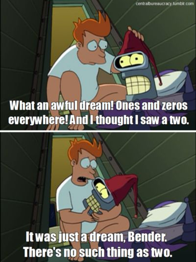 It was just a dream, Bender, there's no such thing as two