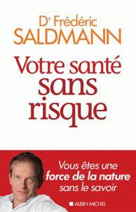 Frédéric Saldmann - Votre santé sans risque. http://catalogue-bu.univ-lemans.fr/flora/jsp/index_view_direct_anonymous.jsp?PPN=198715331