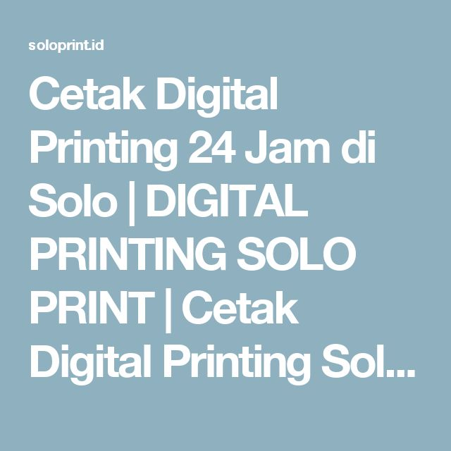 Cetak Digital Printing 24 Jam di Solo   DIGITAL PRINTING SOLO PRINT   Cetak Digital Printing Solo 24 jam   PUSAT LAYANAN JASA CETAK DIGITAL PRINTING SOLO PRINT HARGA MURAH   CETAK MMT SOLO   CETAK SPANDUK, X-BANNER, BALIHO, REKLAME SOLO MURAH