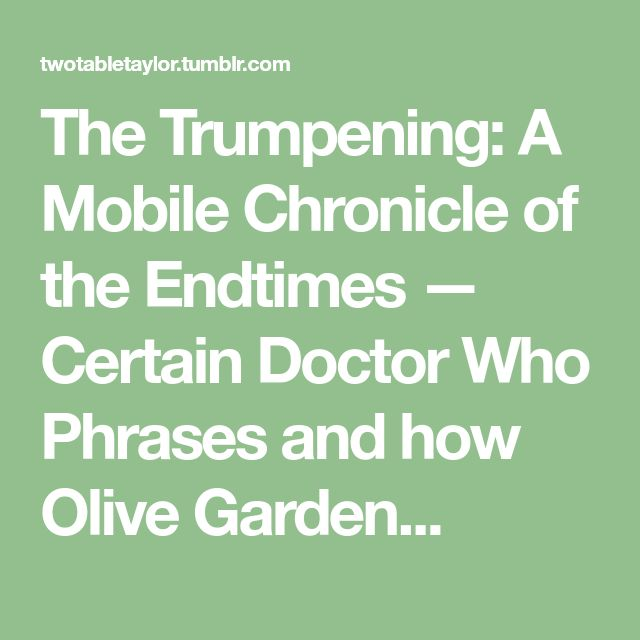 The Trumpening: A Mobile Chronicle of the Endtimes — Certain Doctor Who Phrases and how Olive Garden...