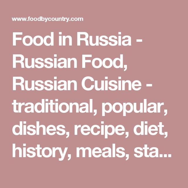 Food in Russia - Russian Food, Russian Cuisine - traditional, popular, dishes, recipe, diet, history, meals, staple, main