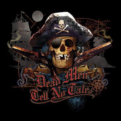 "Pirates:  ""Dead Men Tell No Tales!"" #Pirate."
