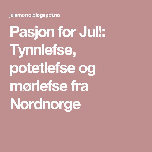 Pasjon for Jul!: Tynnlefse, potetlefse og mørlefse fra Nordnorge