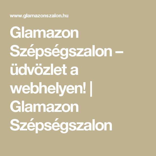 Glamazon Szépségszalon – üdvözlet a webhelyen! | Glamazon Szépségszalon
