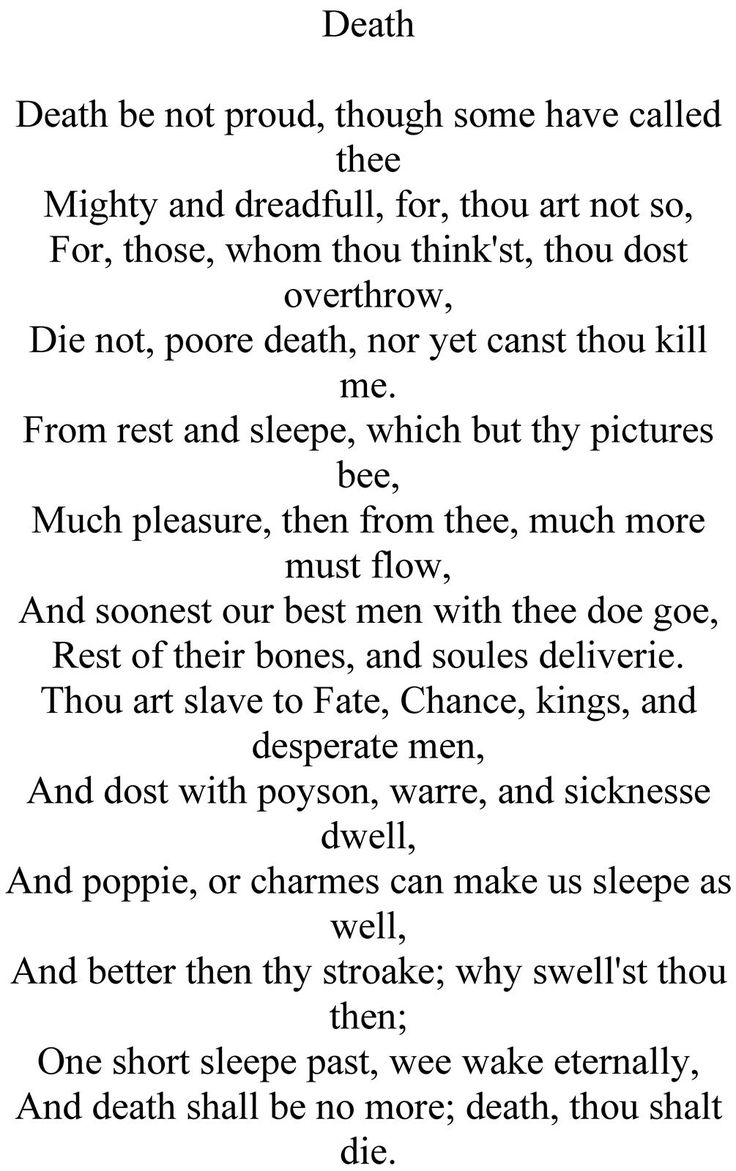 john donne death be not proud essay And dost with poison, war, and sickness dwell and poppy or charms can make us sleep as well and better than thy stroke why swell'st thou then one short sleep past, we wake eternally and death shall be no more death, thou shalt die q2 death be not proud by john donne (1610) is in the public domain.
