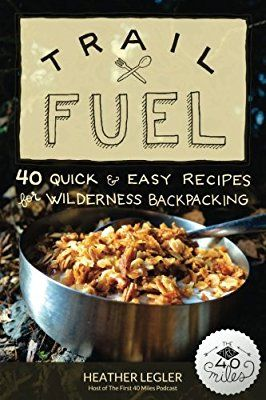 A collection of recipes for wilderness backpacking from the host of the popular podcast, The First 40 Miles.