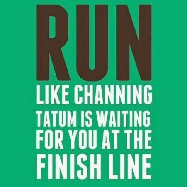 Run like channing tatum is waiting for you at the finish line funny quote run fitness quotes workout quotes exercise quotes