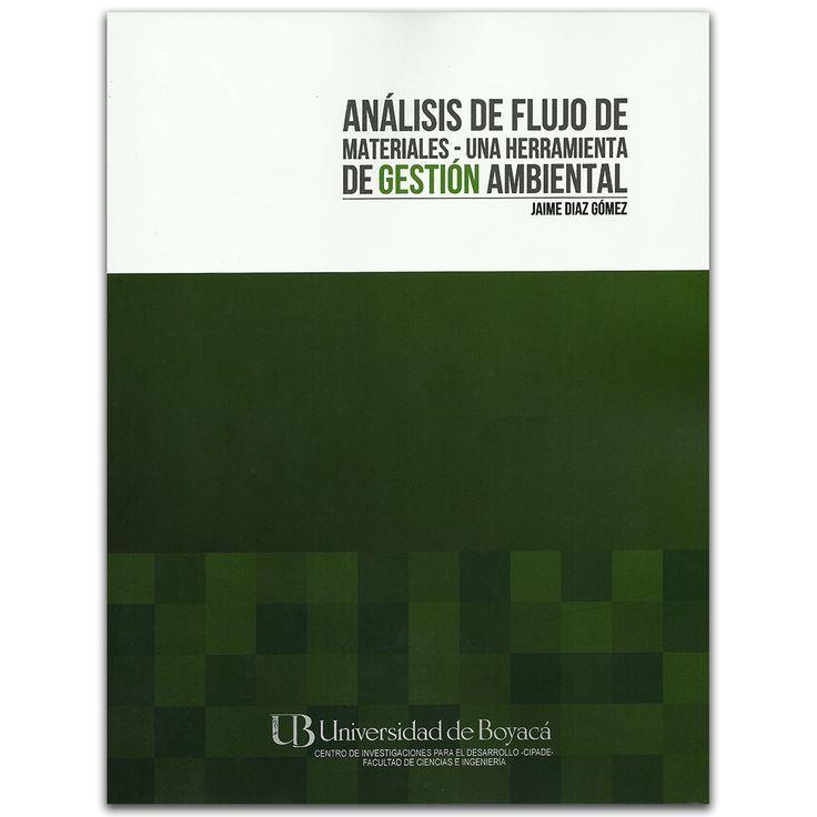Análisis de flujo de materiales - Una herramienta de gestión ambiental – Jaime Díaz Gómez – Universidad de Boyacá www.librosyeditores.com Editores y distribuidores.