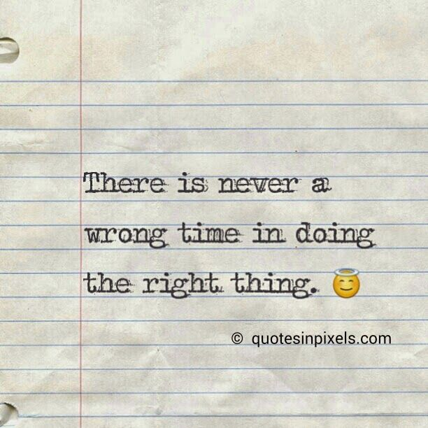 There Is Never A Wrong Time In Doing The Right Thing Quote