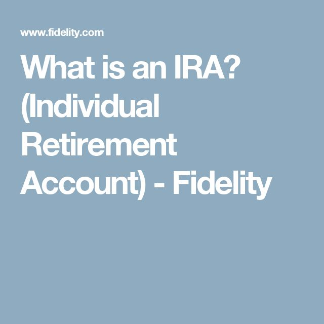 What is an IRA? (Individual Retirement Account) - Fidelity