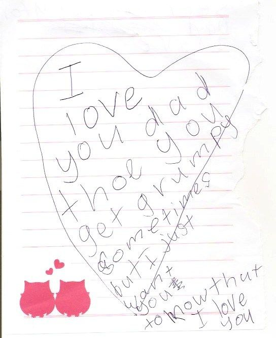 """A clear message from my daughter - """"I love you Daddy, even though you are grumpy.""""  To be honest, that's a pretty tough message to get from your 8 year old daughter."""