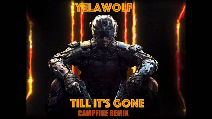 Yelawolf - Till It's Gone [CAMPFIRE REMIX] | Call Of Duty ||| Black Ops ...