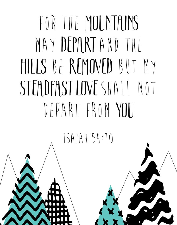 $5.00 Bible Verse Print -For the mountains shall depart, and the hills be removed; but my steadfast love shall not depart from you. Isaiah 54:10  This bible verse gives us a visual of just how much God loves us and how nothing can change that. He doesn't love us because we love Him or because we are good most days. He loves us because of who He is. - Different size options available. #childrensprint #nurserywallart #nurserydecor #childrensdecor #christianart #kidswallart #kidsdecor