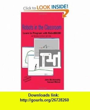 Robots in the Classroom NetBook Edition (9781438298313) John Blankenship, Samuel Mishal , ISBN-10: 1438298315  , ISBN-13: 978-1438298313 ,  , tutorials , pdf , ebook , torrent , downloads , rapidshare , filesonic , hotfile , megaupload , fileserve