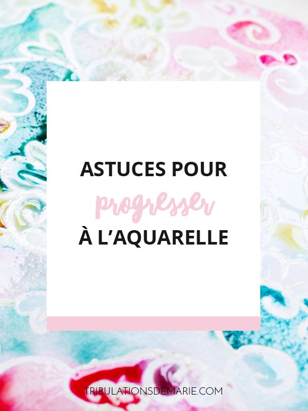 Progresser en aquarelle: mes 10 astuces