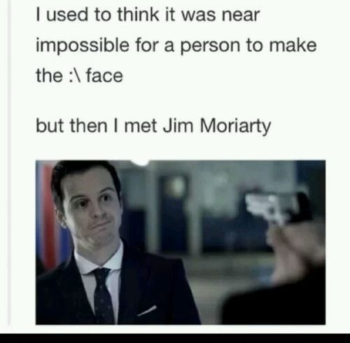 But then I met Jim moriarty