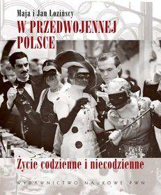 W Przedwojennej Polsce. Życie Codzienne i Niecodzienne-Łozińska Maja, Łoziński Jan