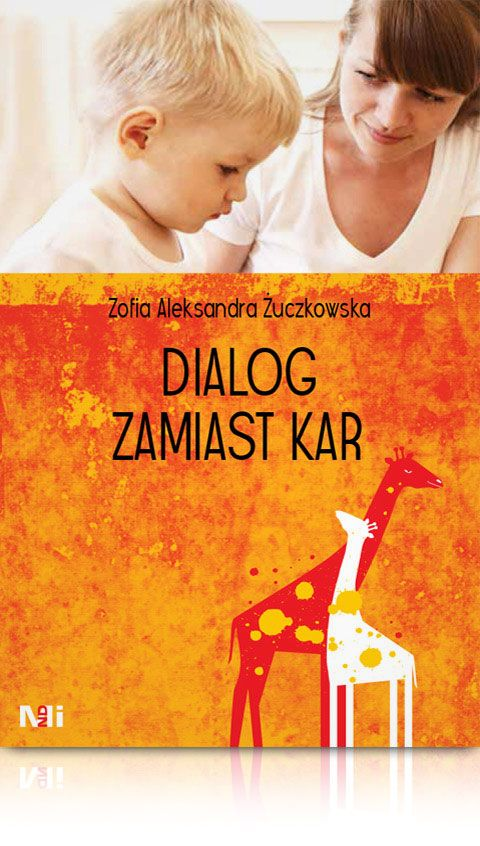 Zofia Aleksandra Żuczkowska Dialog zamiast kar jak rozmawiać z własnym dzieckiem książki