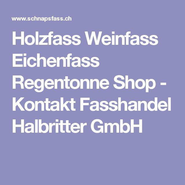 Holzfass Weinfass Eichenfass Regentonne Shop - Kontakt Fasshandel Halbritter GmbH
