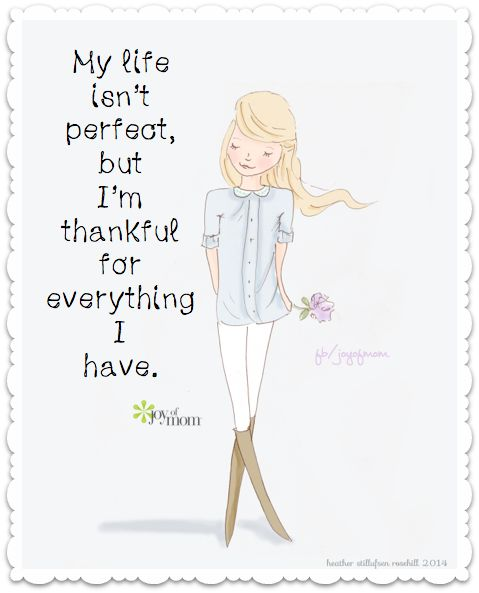 My life isn't perfect, but I'm thankful for everything I have..very grateful