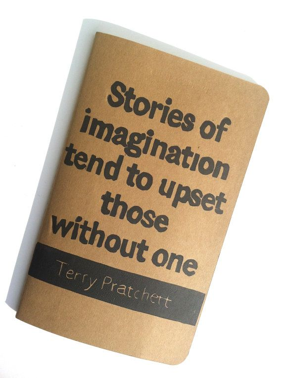 JOURNAL with Terry Pratchett Quote -Stories of imagination tend to upset those without one diary notebook