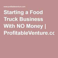Starting a Food Truck Business With NO Money | ProfitableVenture.com