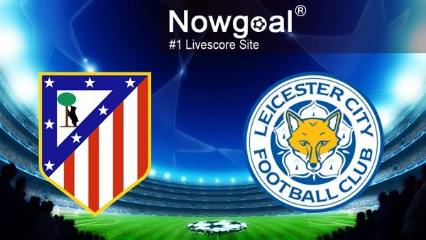 [ UEFA Champions League ] Atletico Madrid VS Leicester City Nowgoal Pick: Over 2.5 goals @ 1.95